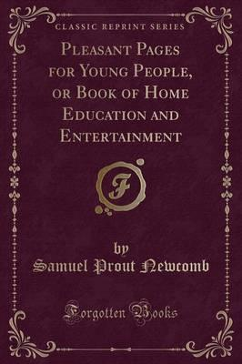 Pleasant Pages for Young People, or Book of Home Education and Entertainment (Classic Reprint)