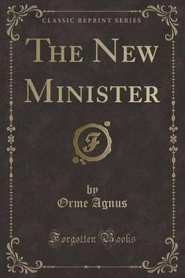 The New Minister (Classic Reprint)