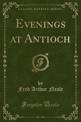 Evenings at Antioch (Classic Reprint)