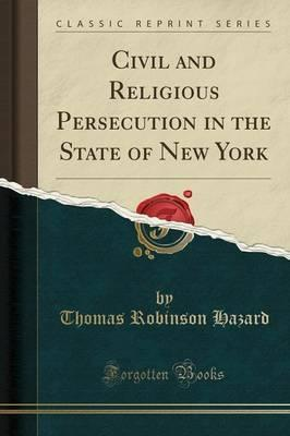 Civil and Religious Persecution in the State of New York (Classic Reprint)