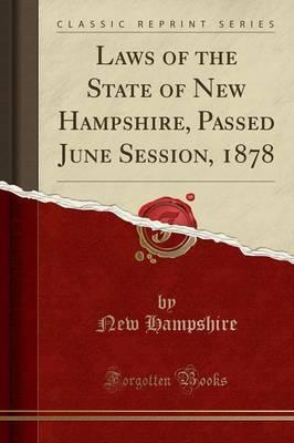 Laws of the State of New Hampshire, Passed June Session, 1878 (Classic Reprint)