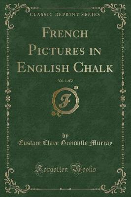 French Pictures in English Chalk, Vol. 1 of 2 (Classic Reprint)