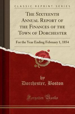 The Sixteenth Annual Report of the Finances of the Town of Dorchester
