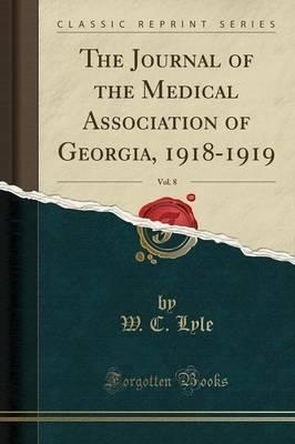 The Journal of the Medical Association of Georgia, 1918-1919, Vol. 8 (Classic Reprint)