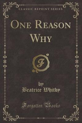 One Reason Why (Classic Reprint)