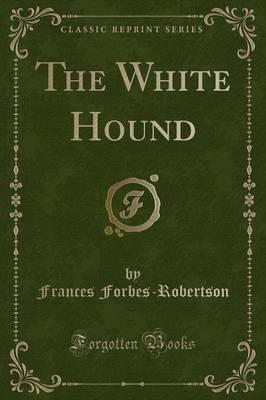 The White Hound (Classic Reprint)