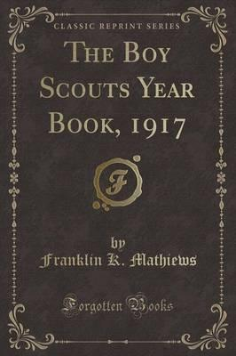 The Boy Scouts Year Book, 1917 (Classic Reprint)