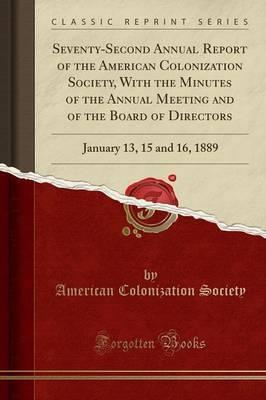Seventy-Second Annual Report of the American Colonization Society, with the Minutes of the Annual Meeting and of the Board of Directors