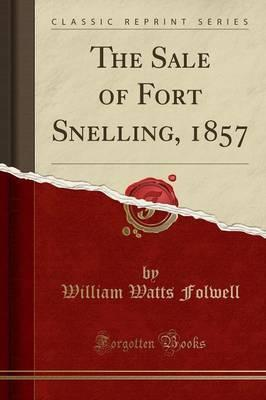 The Sale of Fort Snelling, 1857 (Classic Reprint)