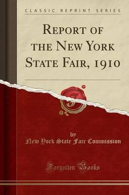 Report of the New York State Fair, 1910 (Classic Reprint)