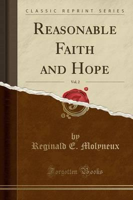Reasonable Faith and Hope, Vol. 2 (Classic Reprint)