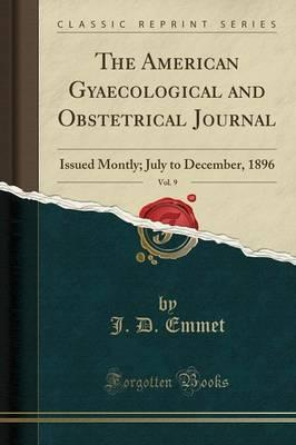 The American Gyaecological and Obstetrical Journal, Vol. 9
