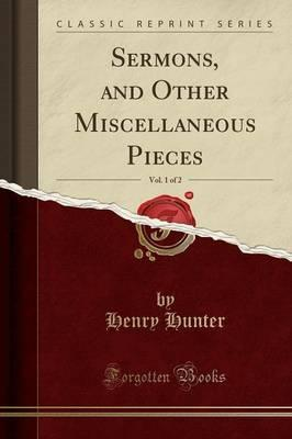 Sermons, and Other Miscellaneous Pieces, Vol. 1 of 2 (Classic Reprint)