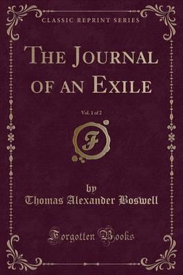 The Journal of an Exile, Vol. 1 of 2 (Classic Reprint)