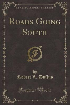 Roads Going South (Classic Reprint)