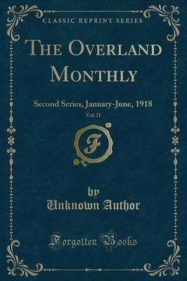 The Overland Monthly, Vol. 71