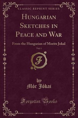 Hungarian Sketches in Peace and War, Vol. 1