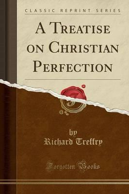 A Treatise on Christian Perfection (Classic Reprint)