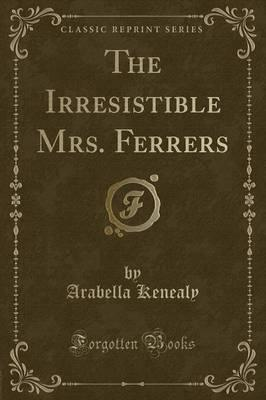 The Irresistible Mrs. Ferrers (Classic Reprint)