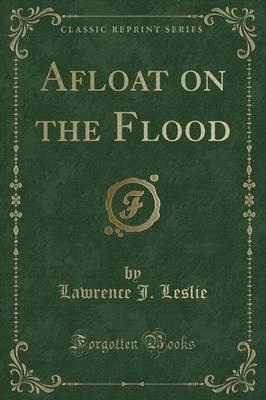 Afloat on the Flood (Classic Reprint)