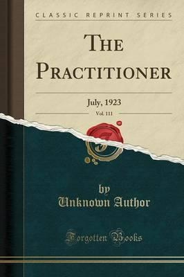 The Practitioner, Vol. 111