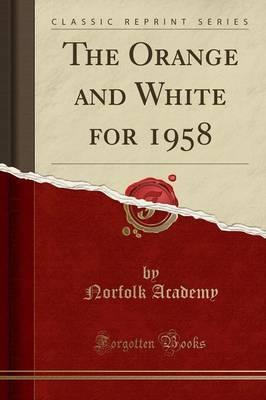 The Orange and White for 1958 (Classic Reprint)
