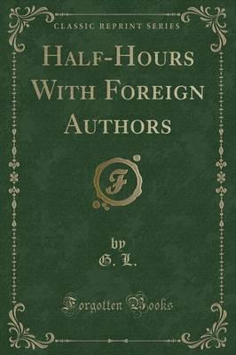 Half-Hours with Foreign Authors (Classic Reprint)