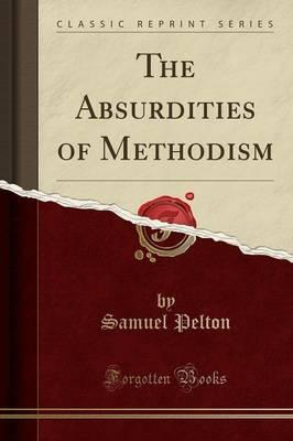 The Absurdities of Methodism (Classic Reprint)