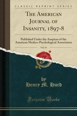 The American Journal of Insanity, 1897-8, Vol. 54