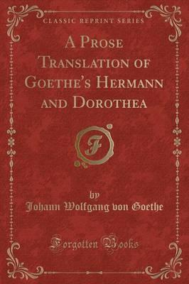 A Prose Translation of Goethe's Hermann and Dorothea (Classic Reprint)