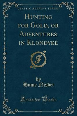 Hunting for Gold, or Adventures in Klondyke (Classic Reprint)