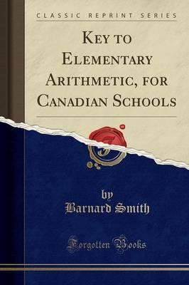 Key to Elementary Arithmetic, for Canadian Schools (Classic Reprint)