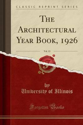The Architectural Year Book, 1926, Vol. 13 (Classic Reprint)