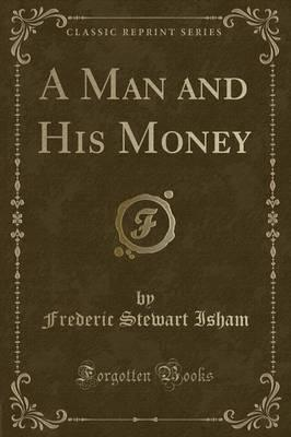 A Man and His Money (Classic Reprint)