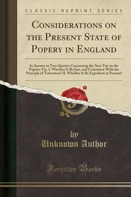 Considerations on the Present State of Popery in England