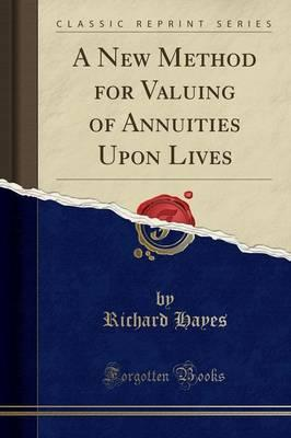 A New Method for Valuing of Annuities Upon Lives (Classic Reprint)