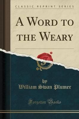 A Word to the Weary (Classic Reprint)