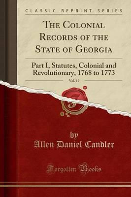 The Colonial Records of the State of Georgia, Vol. 19