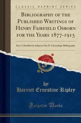 Bibliography of the Published Writings of Henry Fairfield Osborn for the Years 1877-1915