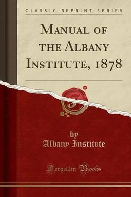 Manual of the Albany Institute, 1878 (Classic Reprint)
