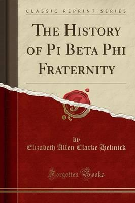 The History of Pi Beta Phi Fraternity (Classic Reprint)