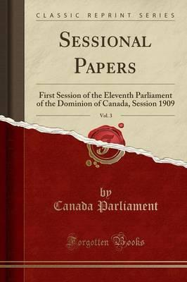 Sessional Papers, Vol. 3 : First Session of the Eleventh Parliament of the Dominion of Canada, Session 1909 (Classic Reprint)