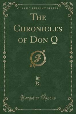The Chronicles of Don Q (Classic Reprint)