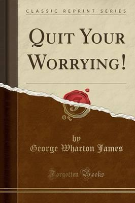 Quit Your Worrying! (Classic Reprint)