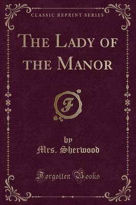 The Lady of the Manor (Classic Reprint)