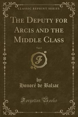 The Deputy for Arcis and the Middle Class, Vol. 2 (Classic Reprint)