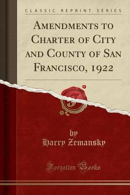 Amendments to Charter of City and County of San Francisco, 1922 (Classic Reprint)