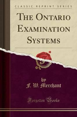 The Ontario Examination Systems (Classic Reprint)