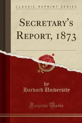 Secretary's Report, 1873 (Classic Reprint)