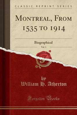 Montreal, from 1535 to 1914, Vol. 3
